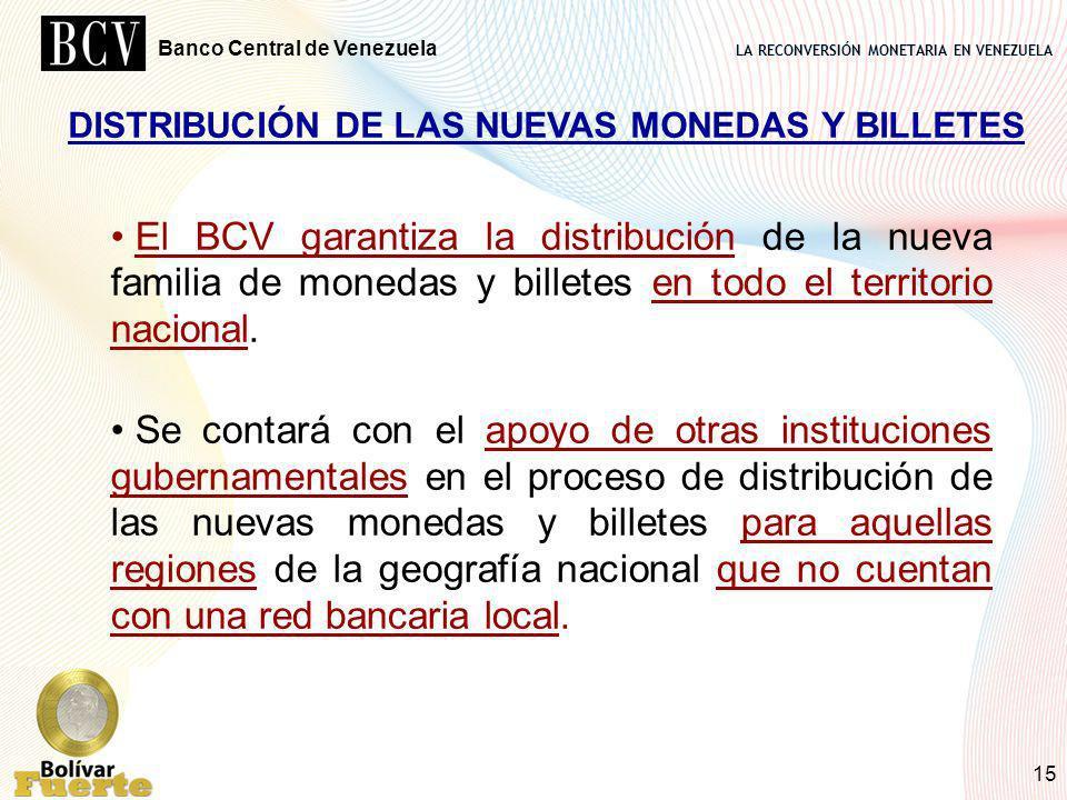 LA RECONVERSIÓN MONETARIA EN VENEZUELA Banco Central de Venezuela 15 DISTRIBUCIÓN DE LAS NUEVAS MONEDAS Y BILLETES El BCV garantiza la distribución de