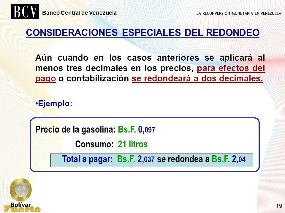 LA RECONVERSIÓN MONETARIA EN VENEZUELA Banco Central de Venezuela 19 Aún cuando en los casos anteriores se aplicará al menos tres decimales en los pre