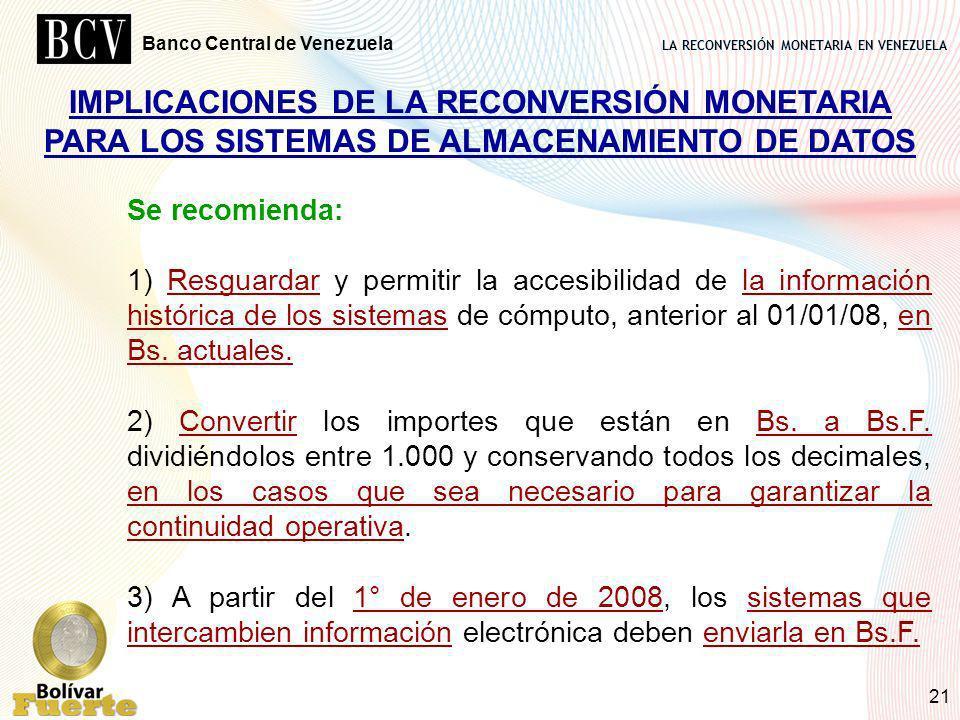 LA RECONVERSIÓN MONETARIA EN VENEZUELA Banco Central de Venezuela 21 IMPLICACIONES DE LA RECONVERSIÓN MONETARIA PARA LOS SISTEMAS DE ALMACENAMIENTO DE