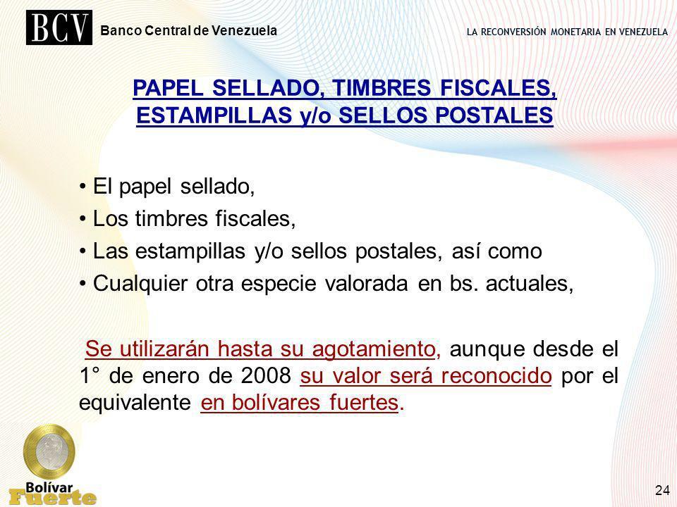 LA RECONVERSIÓN MONETARIA EN VENEZUELA Banco Central de Venezuela 24 PAPEL SELLADO, TIMBRES FISCALES, ESTAMPILLAS y/o SELLOS POSTALES El papel sellado