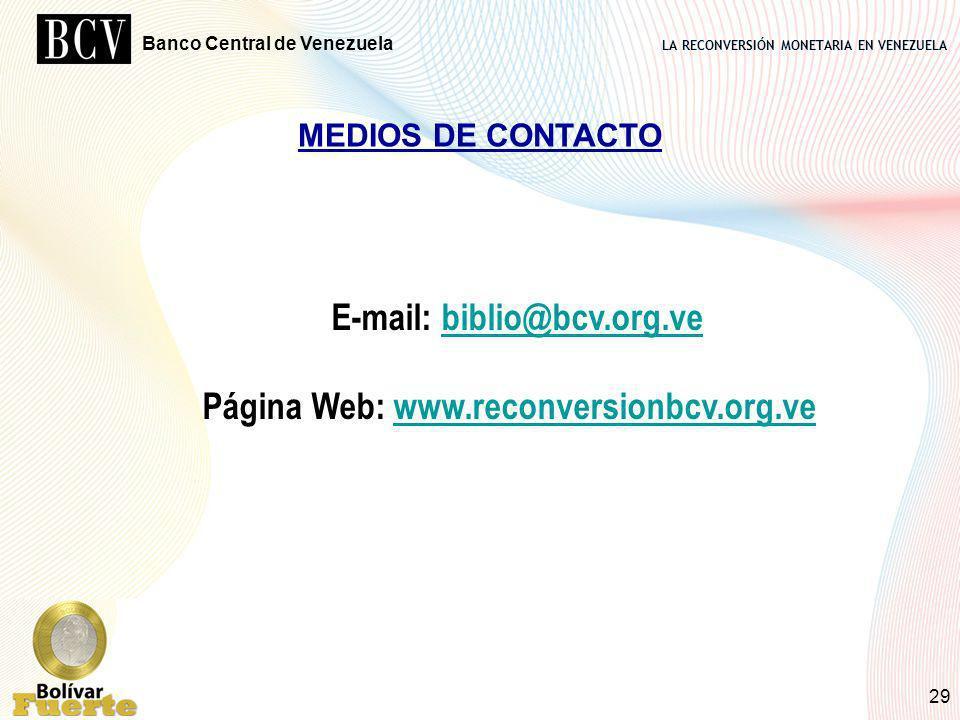 LA RECONVERSIÓN MONETARIA EN VENEZUELA Banco Central de Venezuela 29 E-mail: biblio@bcv.org.vebiblio@bcv.org.ve Página Web: www.reconversionbcv.org.ve