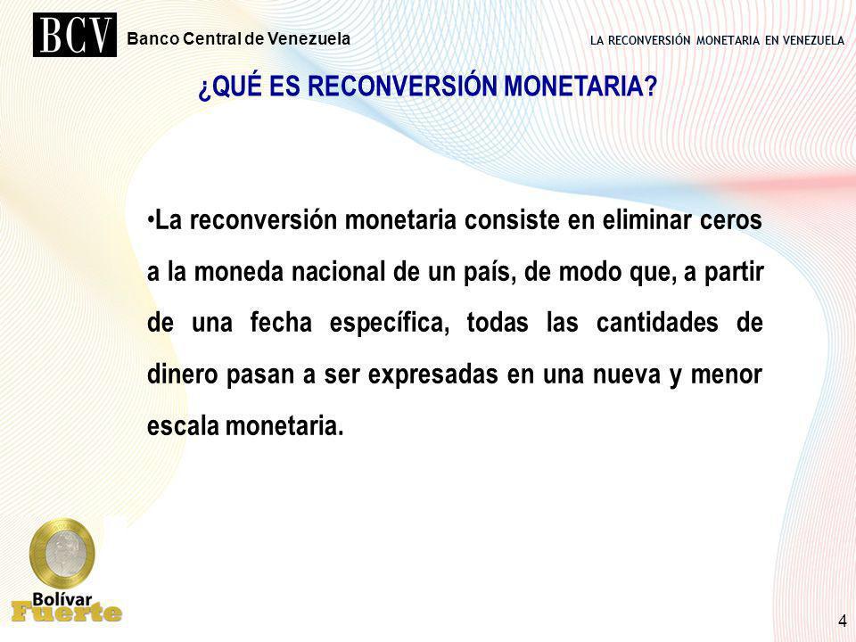 LA RECONVERSIÓN MONETARIA EN VENEZUELA Banco Central de Venezuela 4 ¿QUÉ ES RECONVERSIÓN MONETARIA? La reconversión monetaria consiste en eliminar cer
