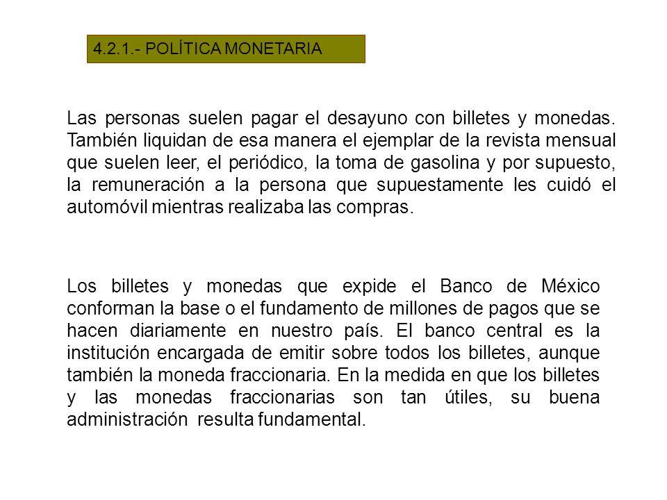 4.2.1.- POLÍTICA MONETARIA Las personas suelen pagar el desayuno con billetes y monedas. También liquidan de esa manera el ejemplar de la revista mens