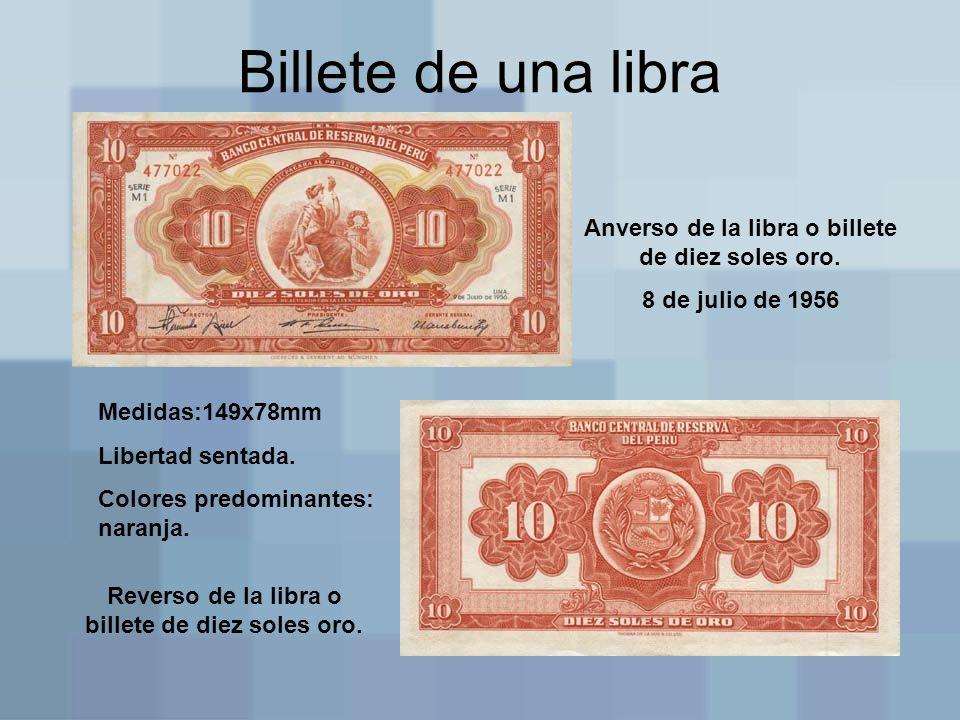 Billete de una libra Anverso de la libra o billete de diez soles oro. 8 de julio de 1956 Reverso de la libra o billete de diez soles oro. Medidas:149x