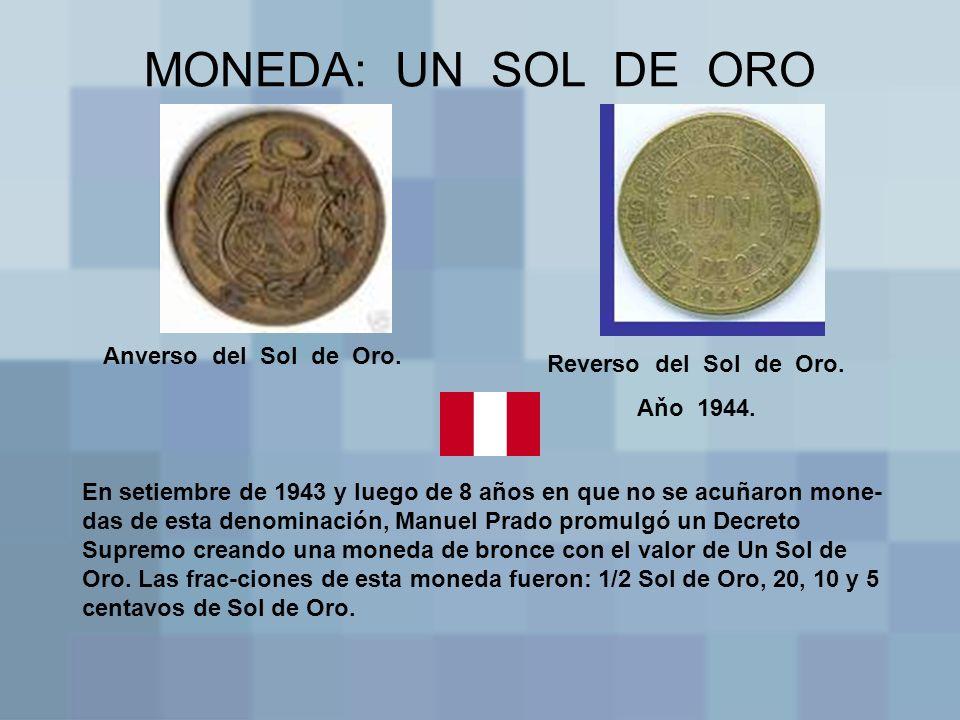 MONEDA: UN SOL DE ORO Anverso del Sol de Oro. Reverso del Sol de Oro. Aňo 1944. En setiembre de 1943 y luego de 8 años en que no se acuñaron mone- das