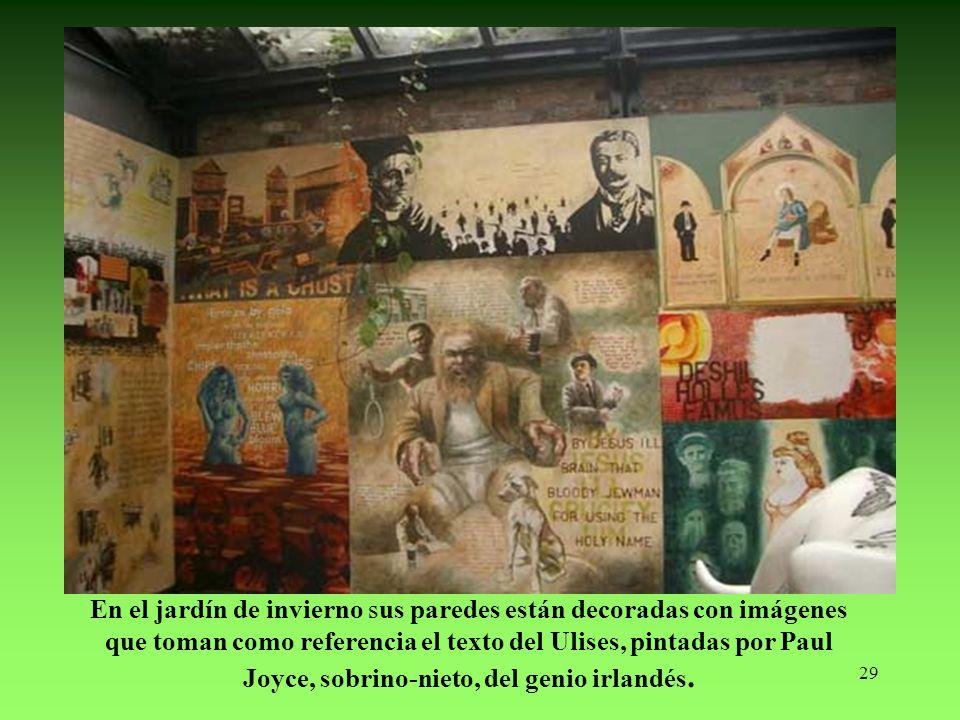 29 En el jardín de invierno sus paredes están decoradas con imágenes que toman como referencia el texto del Ulises, pintadas por Paul Joyce, sobrino-nieto, del genio irlandés.