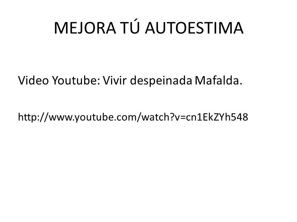 MEJORA TÚ AUTOESTIMA Video Youtube: Vivir despeinada Mafalda. http://www.youtube.com/watch?v=cn1EkZYh548