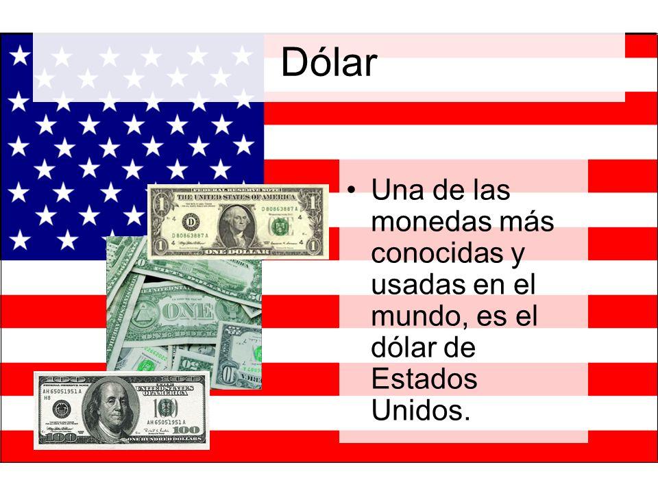 Dólar Una de las monedas más conocidas y usadas en el mundo, es el dólar de Estados Unidos.