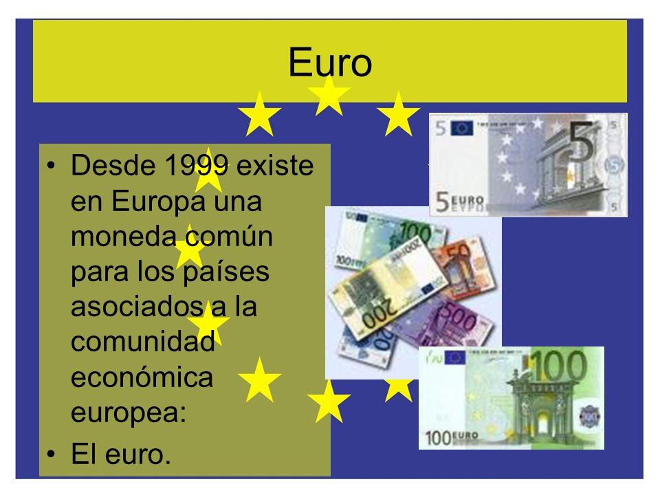 Euro Desde 1999 existe en Europa una moneda común para los países asociados a la comunidad económica europea: El euro.