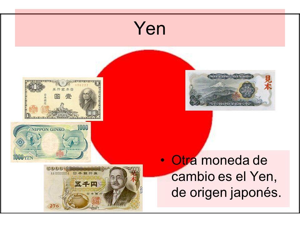 Yen Otra moneda de cambio es el Yen, de origen japonés.
