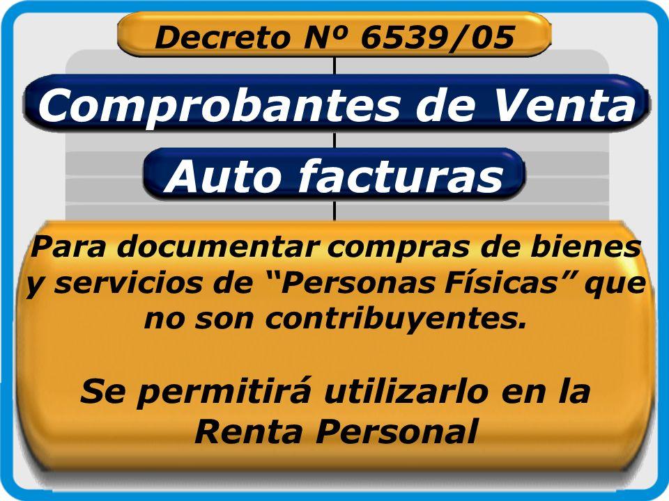 Decreto Nº 6539/05 Comprobantes de Venta Auto facturas Para documentar compras de bienes y servicios de Personas Físicas que no son contribuyentes. Se