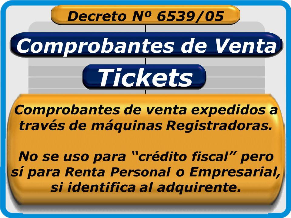 Decreto Nº 6539/05 Comprobantes de Venta Tickets Comprobantes de venta expedidos a través de máquinas Registradoras. No se uso para crédito fiscal per