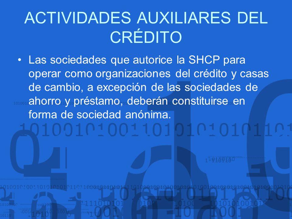 Las sociedades que autorice la SHCP para operar como organizaciones del crédito y casas de cambio, a excepción de las sociedades de ahorro y préstamo,