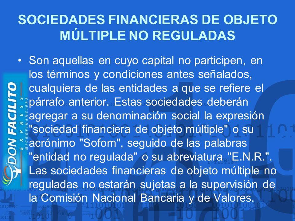 SOCIEDADES FINANCIERAS DE OBJETO MÚLTIPLE NO REGULADAS Son aquellas en cuyo capital no participen, en los términos y condiciones antes señalados, cual