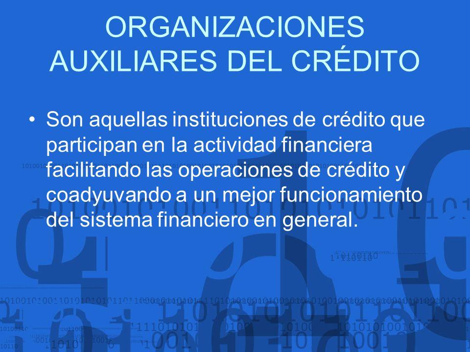 Son aquellas instituciones de crédito que participan en la actividad financiera facilitando las operaciones de crédito y coadyuvando a un mejor funcio