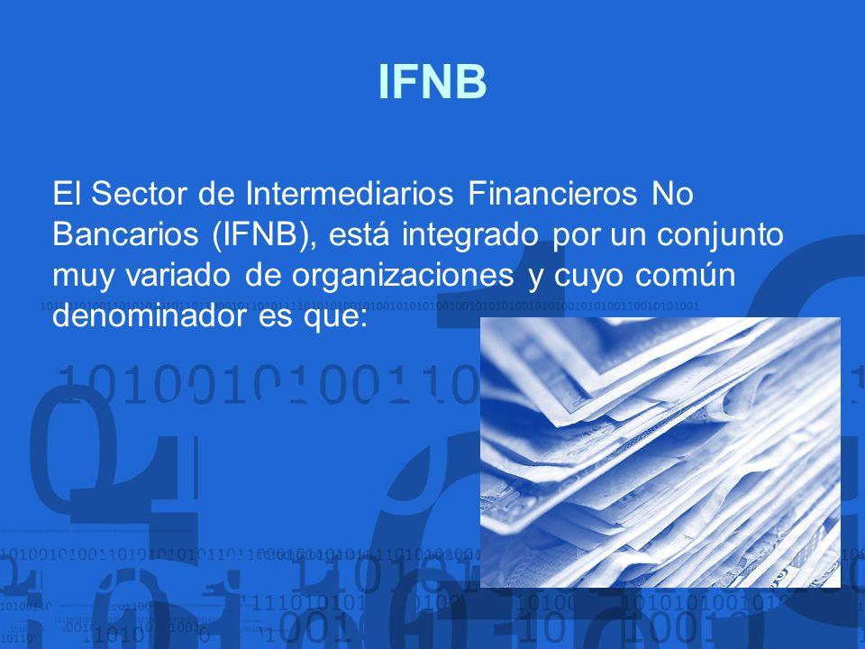 IFNB El Sector de Intermediarios Financieros No Bancarios (IFNB), está integrado por un conjunto muy variado de organizaciones y cuyo común denominado