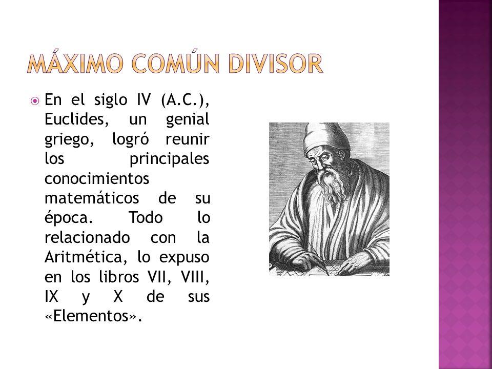 En el siglo IV (A.C.), Euclides, un genial griego, logró reunir los principales conocimientos matemáticos de su época.