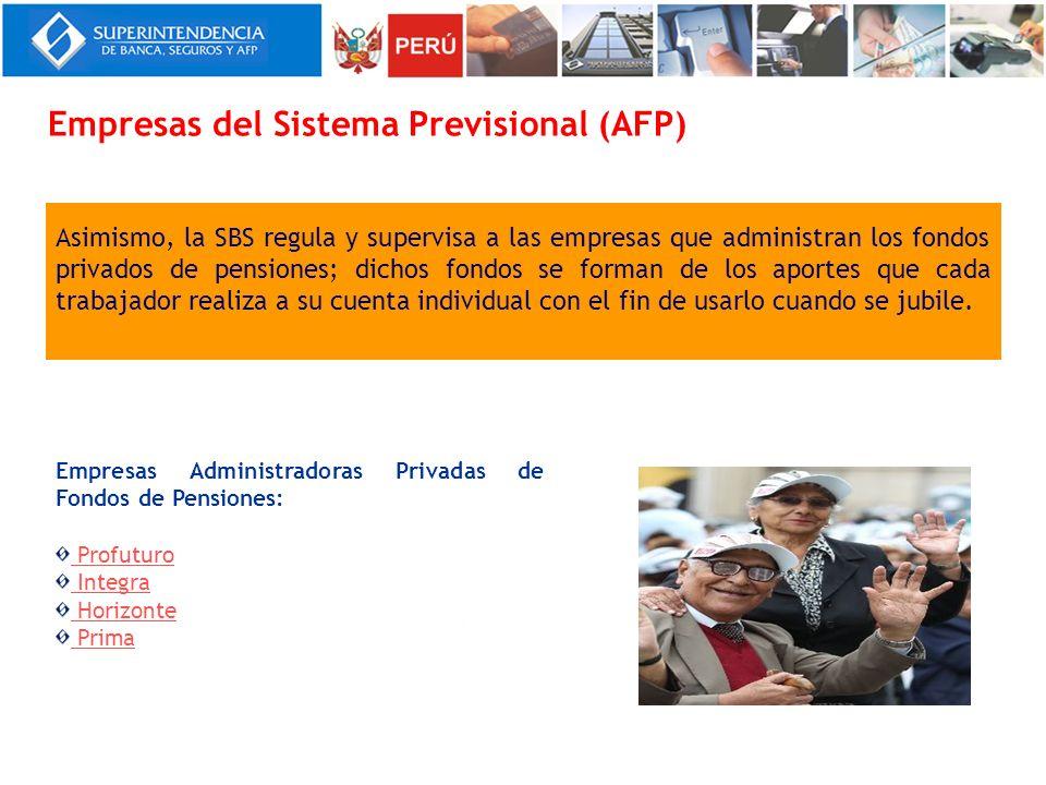 Empresas del Sistema Previsional (AFP) Asimismo, la SBS regula y supervisa a las empresas que administran los fondos privados de pensiones; dichos fon