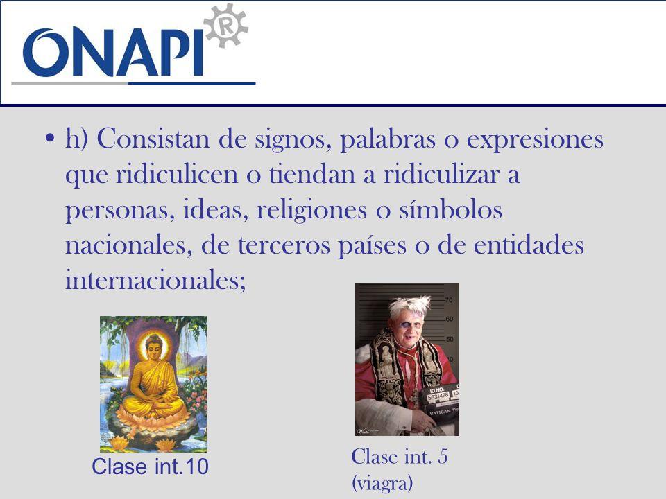 h) Consistan de signos, palabras o expresiones que ridiculicen o tiendan a ridiculizar a personas, ideas, religiones o símbolos nacionales, de tercero