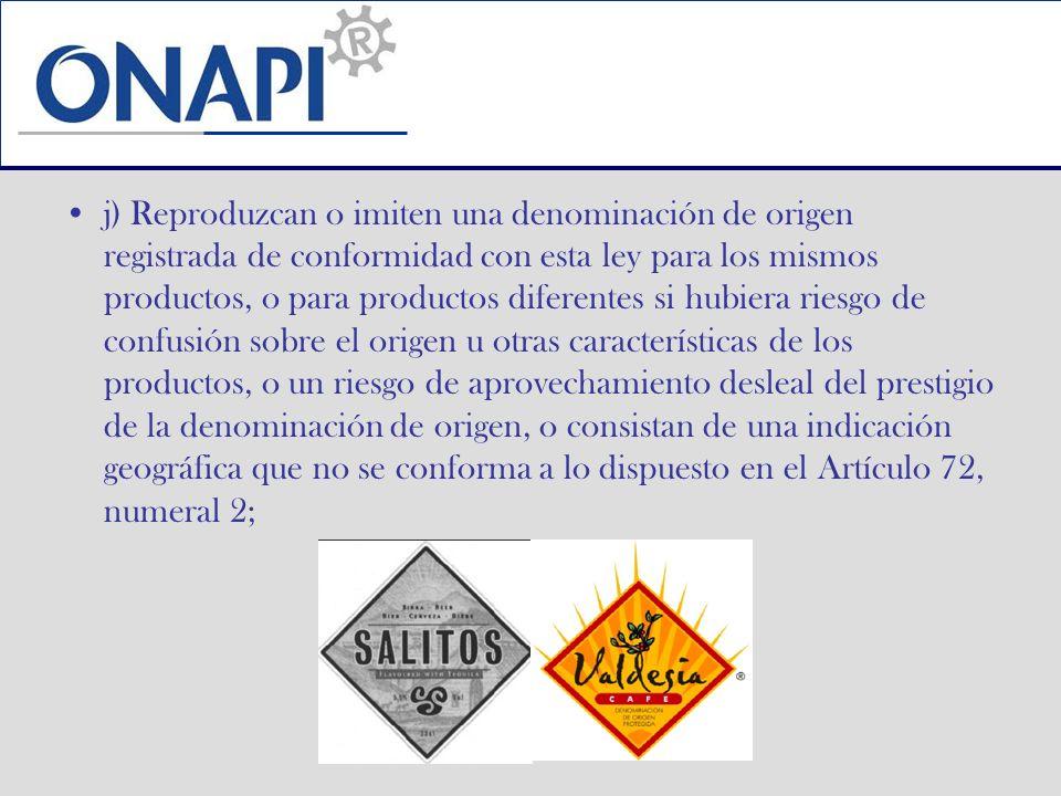 j) Reproduzcan o imiten una denominación de origen registrada de conformidad con esta ley para los mismos productos, o para productos diferentes si hu