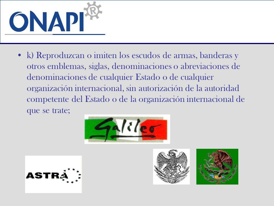 k) Reproduzcan o imiten los escudos de armas, banderas y otros emblemas, siglas, denominaciones o abreviaciones de denominaciones de cualquier Estado