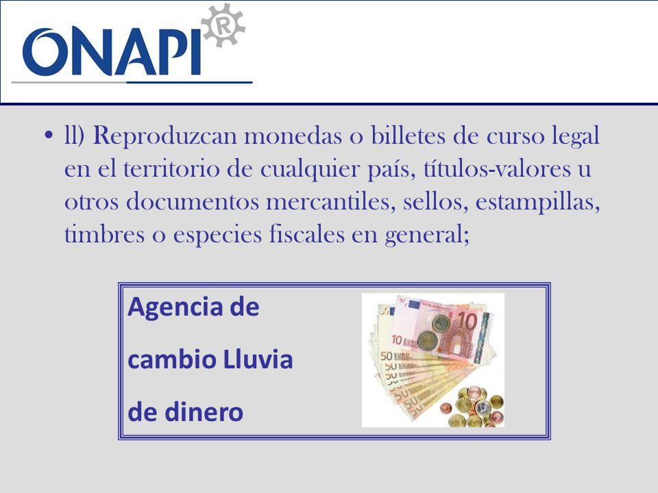 ll) Reproduzcan monedas o billetes de curso legal en el territorio de cualquier país, títulos-valores u otros documentos mercantiles, sellos, estampil