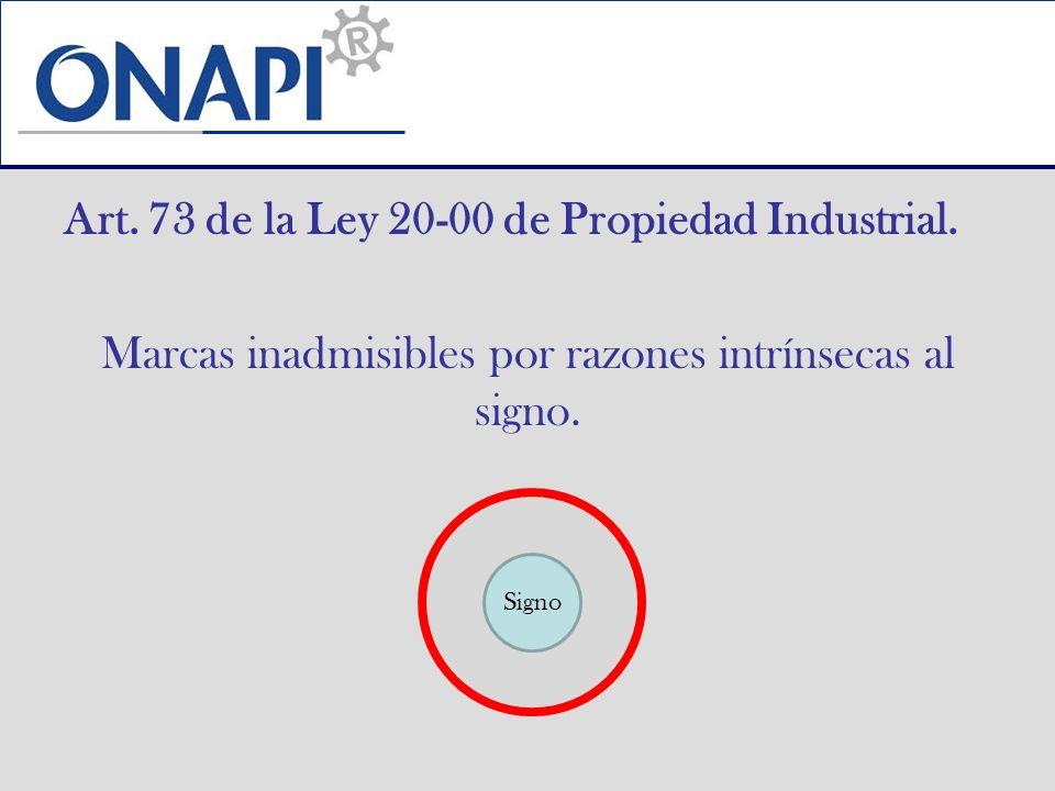 Art. 73 de la Ley 20-00 de Propiedad Industrial. Marcas inadmisibles por razones intrínsecas al signo. Signo