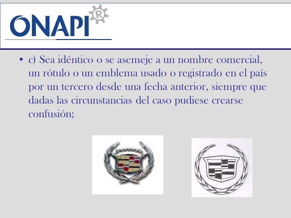 c) Sea idéntico o se asemeje a un nombre comercial, un rótulo o un emblema usado o registrado en el país por un tercero desde una fecha anterior, siem