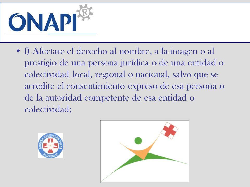 f) Afectare el derecho al nombre, a la imagen o al prestigio de una persona jurídica o de una entidad o colectividad local, regional o nacional, salvo