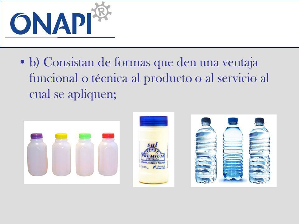 b) Consistan de formas que den una ventaja funcional o técnica al producto o al servicio al cual se apliquen;