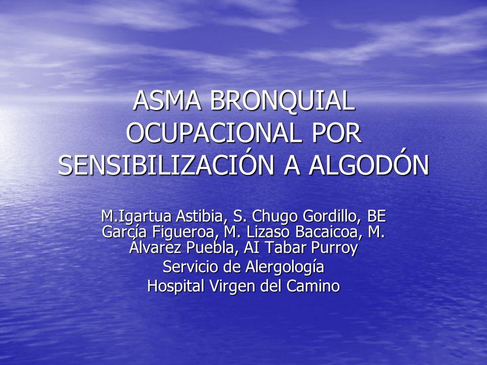 ASMA BRONQUIAL OCUPACIONAL POR SENSIBILIZACIÓN A ALGODÓN M.Igartua Astibia, S.