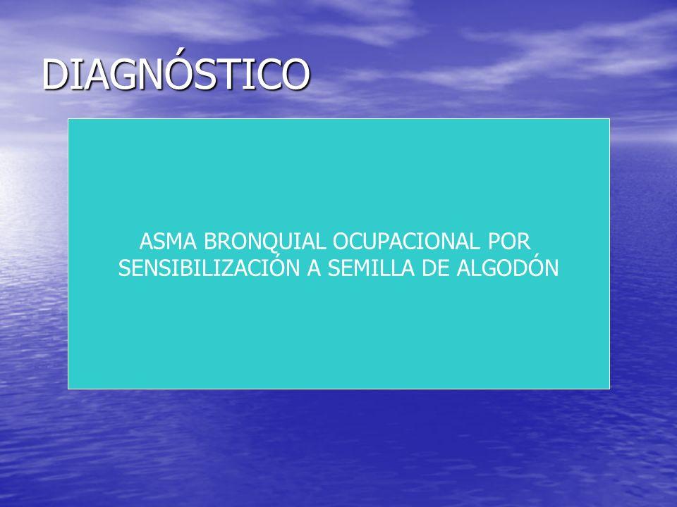 DIAGNÓSTICO ASMA BRONQUIAL OCUPACIONAL POR SENSIBILIZACIÓN A SEMILLA DE ALGODÓN