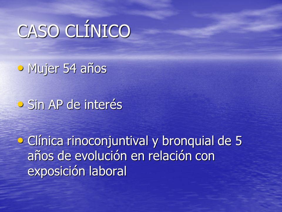 CASO CLÍNICO Mujer 54 años Mujer 54 años Sin AP de interés Sin AP de interés Clínica rinoconjuntival y bronquial de 5 años de evolución en relación co