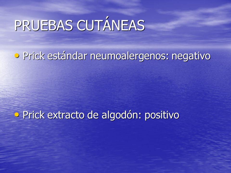 PRUEBAS CUTÁNEAS Prick estándar neumoalergenos: negativo Prick estándar neumoalergenos: negativo Prick extracto de algodón: positivo Prick extracto de algodón: positivo
