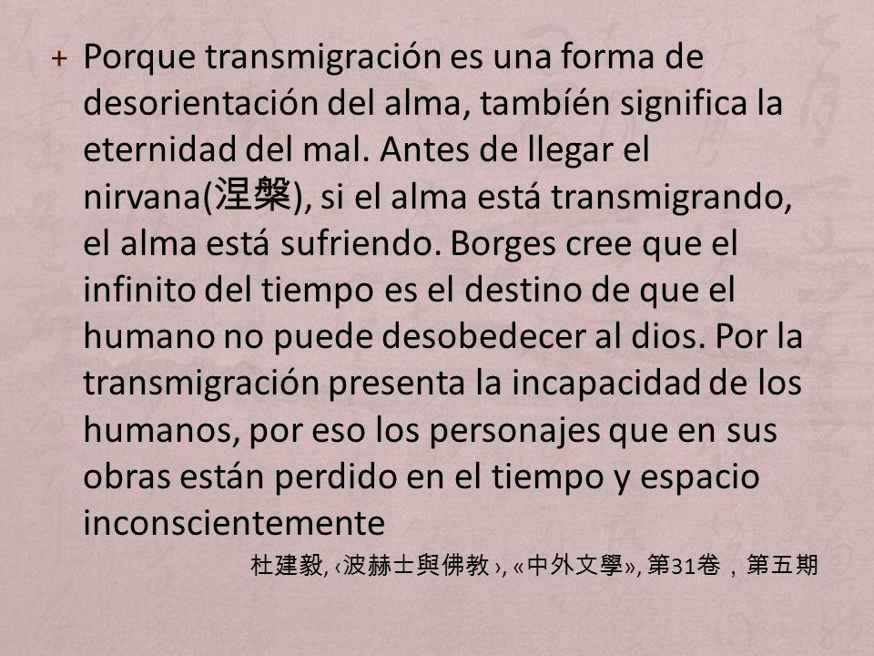 + Porque transmigración es una forma de desorientación del alma, tambíén significa la eternidad del mal. Antes de llegar el nirvana( ), si el alma est