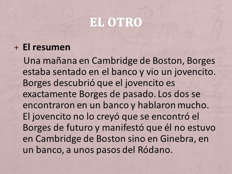 + El resumen Una mañana en Cambridge de Boston, Borges estaba sentado en el banco y vio un jovencito. Borges descubrió que el jovencito es exactamente