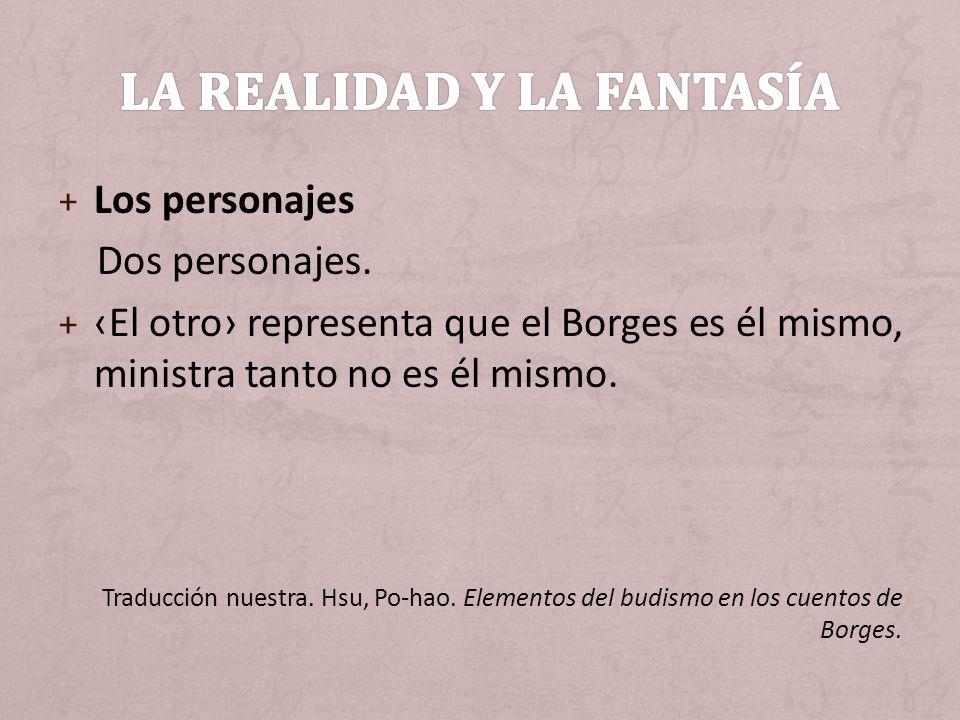 + Los personajes Dos personajes. + El otro representa que el Borges es él mismo, ministra tanto no es él mismo. Traducción nuestra. Hsu, Po-hao. Eleme