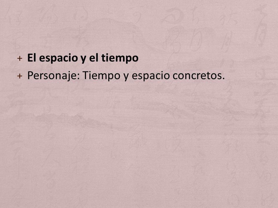 + El espacio y el tiempo + Personaje: Tiempo y espacio concretos.