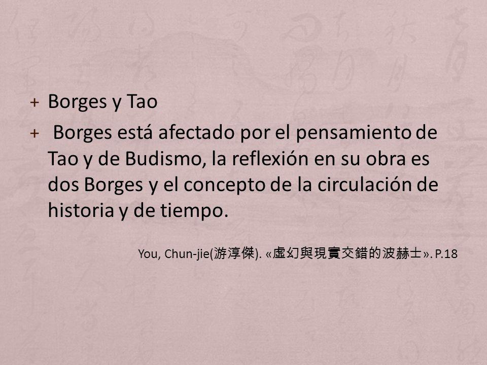 + Borges y Tao + Borges está afectado por el pensamiento de Tao y de Budismo, la reflexión en su obra es dos Borges y el concepto de la circulación de