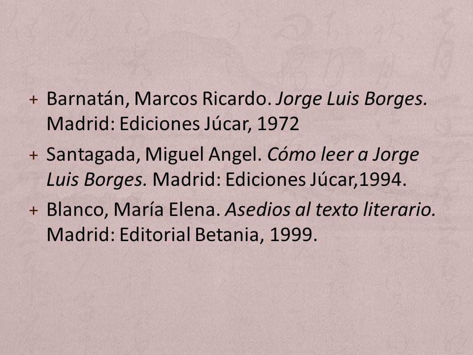 + Barnatán, Marcos Ricardo. Jorge Luis Borges. Madrid: Ediciones Júcar, 1972 + Santagada, Miguel Angel. Cómo leer a Jorge Luis Borges. Madrid: Edicion