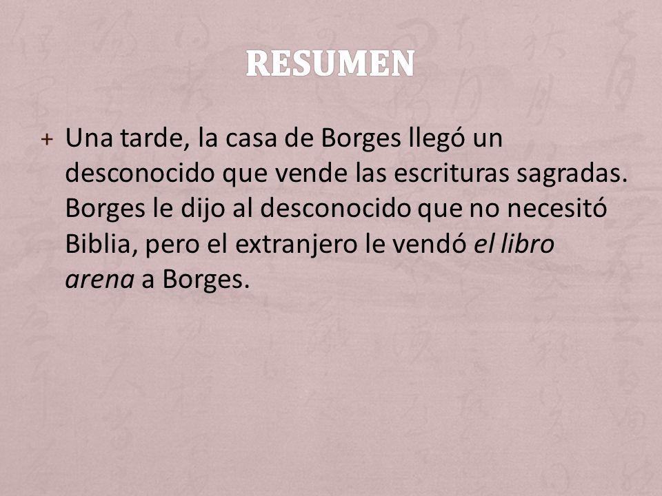 + Una tarde, la casa de Borges llegó un desconocido que vende las escrituras sagradas. Borges le dijo al desconocido que no necesitó Biblia, pero el e