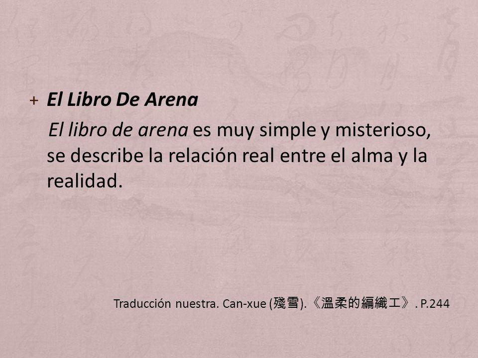 + El Libro De Arena El libro de arena es muy simple y misterioso, se describe la relación real entre el alma y la realidad. Traducción nuestra. Can-xu