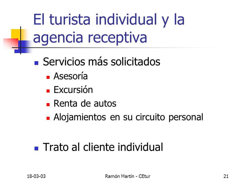 18-03-03Ramón Martín - CEtur21 El turista individual y la agencia receptiva Servicios más solicitados Asesoría Excursión Renta de autos Alojamientos e