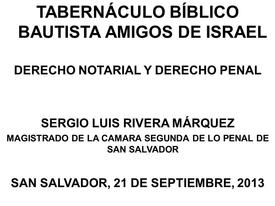 TABERNÁCULO BÍBLICO BAUTISTA AMIGOS DE ISRAEL DERECHO NOTARIAL Y DERECHO PENAL SERGIO LUIS RIVERA MÁRQUEZ MAGISTRADO DE LA CAMARA SEGUNDA DE LO PENAL