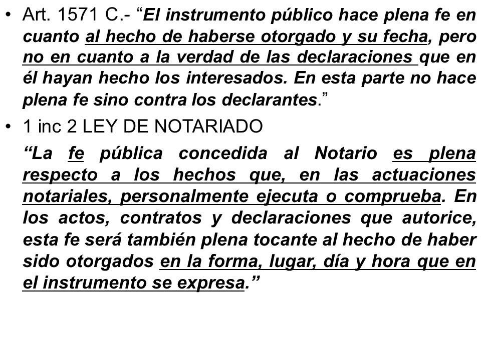 Art. 1571 C.- El instrumento público hace plena fe en cuanto al hecho de haberse otorgado y su fecha, pero no en cuanto a la verdad de las declaracion