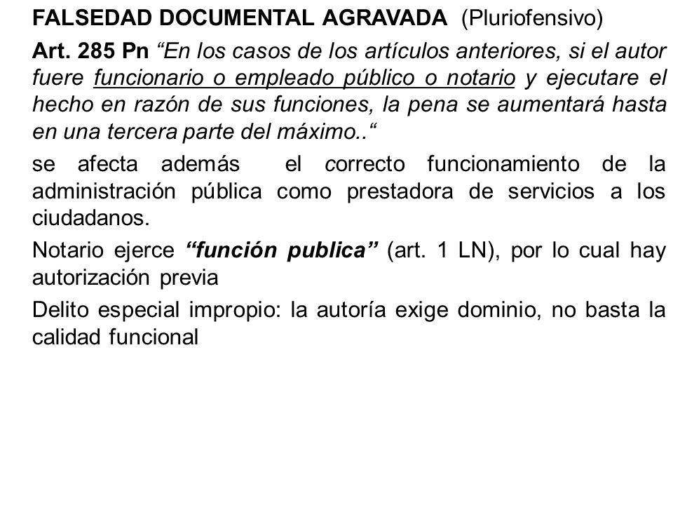 FALSEDAD DOCUMENTAL AGRAVADA (Pluriofensivo) Art. 285 Pn En los casos de los artículos anteriores, si el autor fuere funcionario o empleado público o