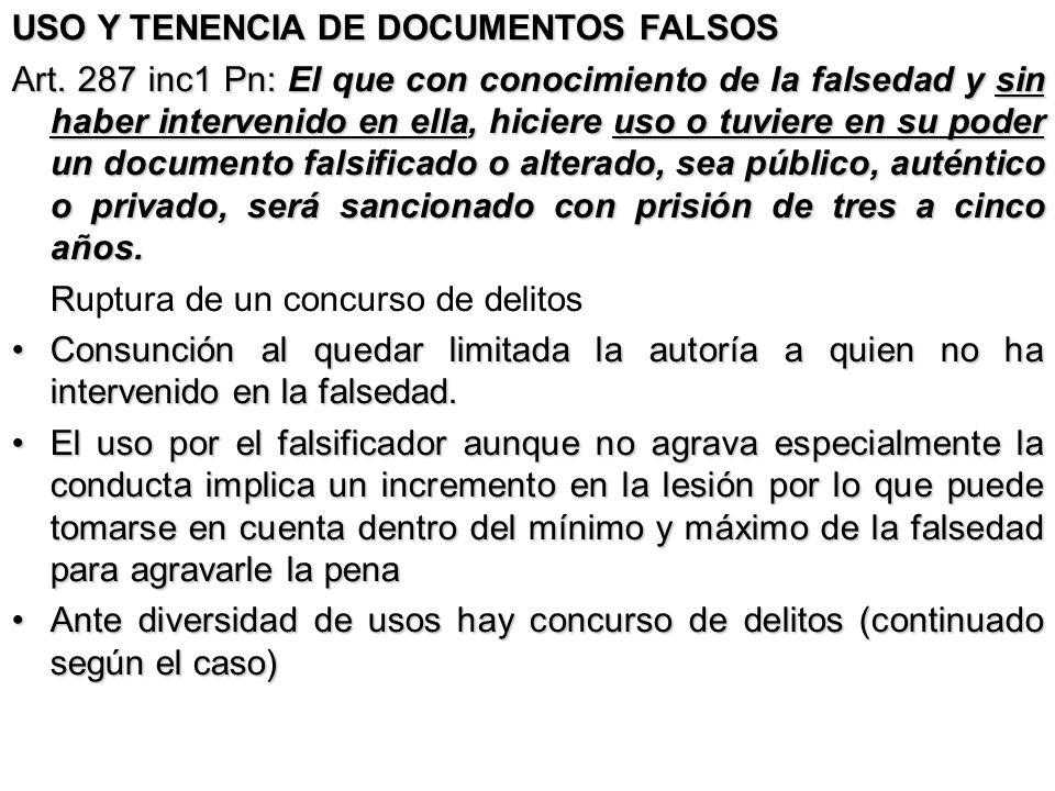 USO Y TENENCIA DE DOCUMENTOS FALSOS Art. 287 inc1 Pn: El que con conocimiento de la falsedad y sin haber intervenido en ella, hiciere uso o tuviere en