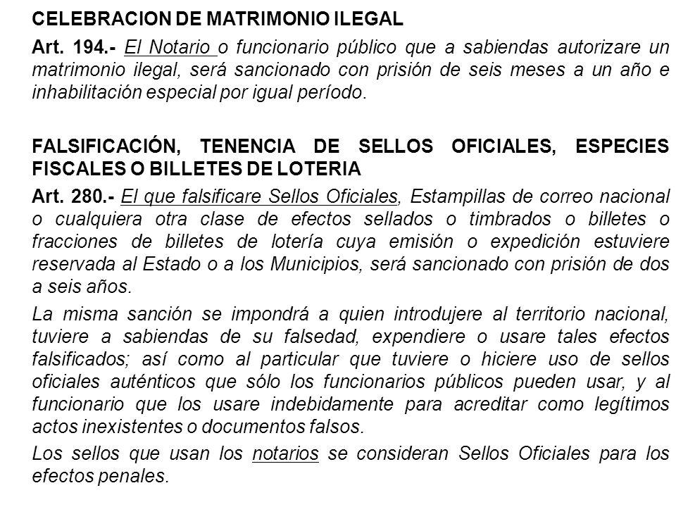 CELEBRACION DE MATRIMONIO ILEGAL Art. 194.- El Notario o funcionario público que a sabiendas autorizare un matrimonio ilegal, será sancionado con pris