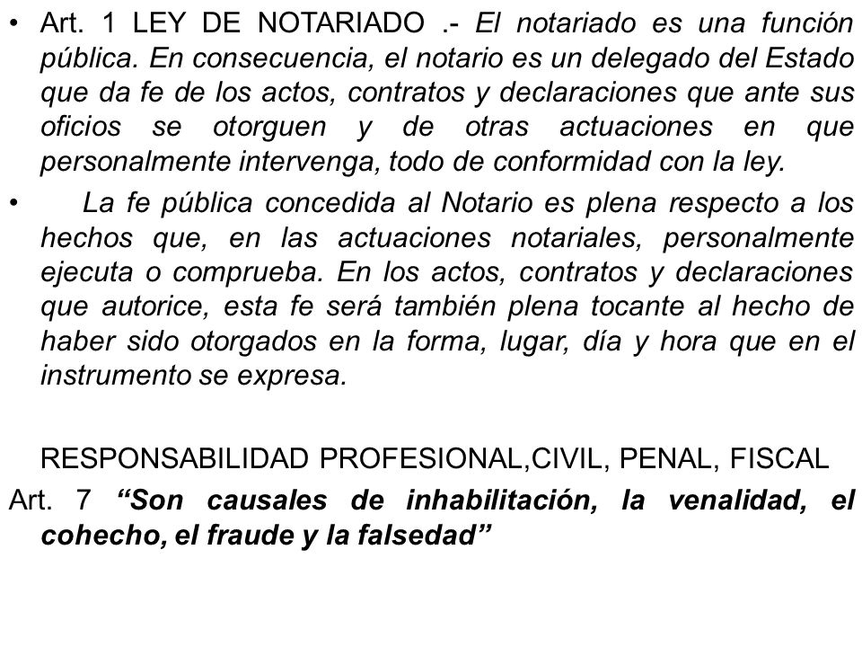 Art. 1 LEY DE NOTARIADO.- El notariado es una función pública. En consecuencia, el notario es un delegado del Estado que da fe de los actos, contratos