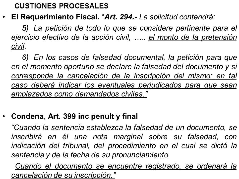 CUSTIONES PROCESALES El Requerimiento Fiscal. Art. 294.- La solicitud contendrá: 5)La petición de todo lo que se considere pertinente para el ejercici